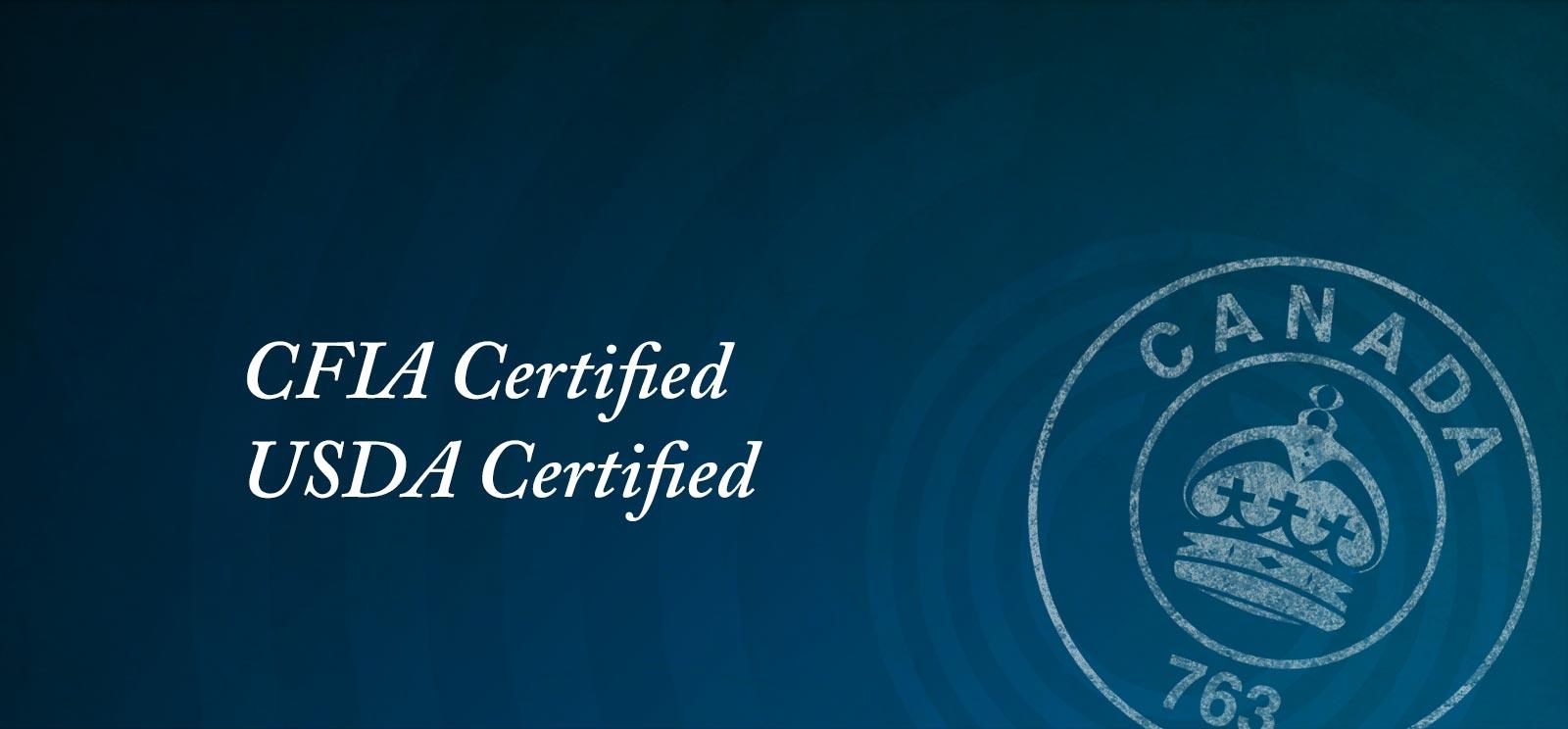 CFIA Certified, USDA Certified